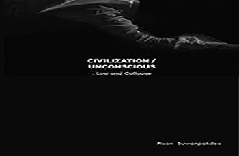 """ขอเชิญชมนิทรรศการ """"Civilization / Unconscious: Lost and Collapse (ศิวิไลซ์ / ไร้สำนึก: สูญและล่มสลาย)"""" โดย พิสณฑ์ สุวรรณภักดี"""